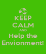 KEEP CALM AND Help the Envionment! - Personalised Poster A4 size