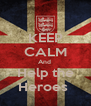 KEEP CALM And  Help the Heroes  - Personalised Poster A4 size