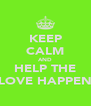 KEEP CALM AND HELP THE LOVE HAPPEN - Personalised Poster A4 size