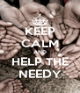 KEEP CALM AND HELP THE NEEDY - Personalised Poster A4 size