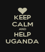 KEEP CALM AND HELP UGANDA - Personalised Poster A4 size