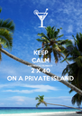 KEEP CALM AND HELP US CELEBRATE 2 X 40 ON A PRIVATE ISLAND - Personalised Poster A4 size