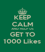 KEEP CALM AND HELP US GET TO 1000 Likes - Personalised Poster A4 size