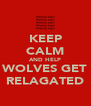 KEEP CALM AND HELP WOLVES GET RELAGATED - Personalised Poster A4 size
