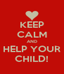 KEEP CALM AND HELP YOUR CHILD! - Personalised Poster A4 size