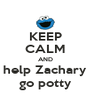 KEEP CALM AND help Zachary go potty - Personalised Poster A4 size