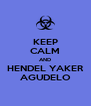 KEEP CALM AND HENDEL YAKER AGUDELO - Personalised Poster A4 size