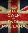 KEEP CALM AND HENDRA MAULANA - Personalised Poster A4 size