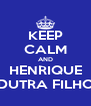 KEEP CALM AND HENRIQUE DUTRA FILHO - Personalised Poster A4 size