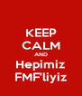 KEEP CALM AND Hepimiz FMF'liyiz - Personalised Poster A4 size