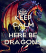 KEEP CALM AND HERE BE DRAGONS - Personalised Poster A4 size