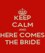 KEEP CALM AND HERE COMES THE BRIDE - Personalised Poster A4 size