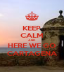 KEEP CALM AND HERE WE GO CARTAGENA - Personalised Poster A4 size