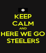 KEEP CALM AND HERE WE GO STEELERS - Personalised Poster A4 size