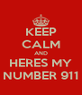 KEEP CALM AND HERES MY NUMBER 911 - Personalised Poster A4 size