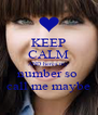 KEEP CALM AND heres my  number so  call me maybe - Personalised Poster A4 size