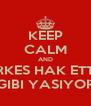 KEEP CALM AND HERKES HAK ETTIGI GIBI YASIYOR - Personalised Poster A4 size