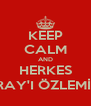 KEEP CALM AND HERKES NURAY'I ÖZLEMİŞ :D - Personalised Poster A4 size