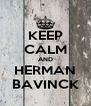 KEEP CALM AND HERMAN BAVINCK - Personalised Poster A4 size