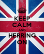 KEEP CALM AND HERRING ON - Personalised Poster A4 size