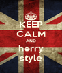 KEEP CALM AND herry style - Personalised Poster A4 size