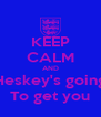KEEP CALM AND Heskey's going To get you - Personalised Poster A4 size