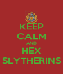KEEP CALM AND HEX SLYTHERINS - Personalised Poster A4 size