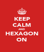 KEEP CALM AND HEXAGON ON - Personalised Poster A4 size