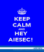KEEP CALM AND HEY  AIESEC!  - Personalised Poster A4 size