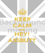 KEEP CALM AND HEY! ASSBUTT - Personalised Poster A4 size