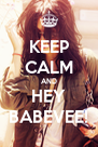 KEEP CALM AND HEY BABEVEE! - Personalised Poster A4 size