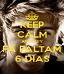 KEEP CALM AND HEY FÃ FALTAM 6 DIAS - Personalised Poster A4 size