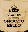 KEEP CALM AND HEY GNOCCO BELLO - Personalised Poster A4 size