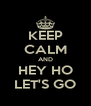 KEEP CALM AND HEY HO LET'S GO - Personalised Poster A4 size