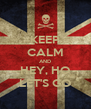 KEEP CALM AND HEY, HO LET'S GO - Personalised Poster A4 size