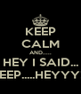 KEEP CALM AND..... HEY I SAID... KEEP.....HEYYY!!! - Personalised Poster A4 size