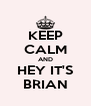 KEEP CALM AND HEY IT'S BRIAN - Personalised Poster A4 size