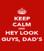 KEEP CALM AND HEY LOOK GUYS, DAD'S - Personalised Poster A4 size