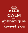 KEEP CALM AND @hhazique  tweet you - Personalised Poster A4 size
