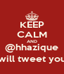 KEEP CALM AND @hhazique will tweet you - Personalised Poster A4 size