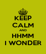KEEP CALM AND HHMM I WONDER - Personalised Poster A4 size