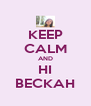 KEEP CALM AND HI BECKAH - Personalised Poster A4 size