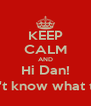 KEEP CALM AND Hi Dan! (i didn't know what to say) - Personalised Poster A4 size