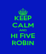 KEEP CALM AND HI FIVE ROBIN - Personalised Poster A4 size