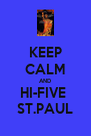 KEEP CALM AND HI-FIVE  ST.PAUL - Personalised Poster A4 size