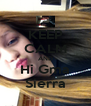 KEEP CALM AND Hi Gma Sierra - Personalised Poster A4 size