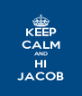 KEEP CALM AND HI JACOB - Personalised Poster A4 size