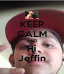 KEEP CALM AND Hi Jeffin - Personalised Poster A4 size