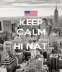 KEEP CALM AND HI NAT  - Personalised Poster A4 size