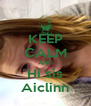 KEEP CALM AND Hi sis Aiclinn - Personalised Poster A4 size